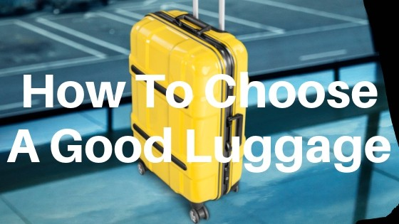 how to choose a good luggage
