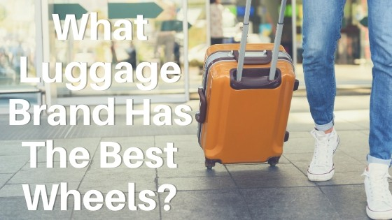 what luggage brand has the best wheels