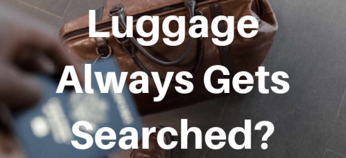 Luggage always gets searched