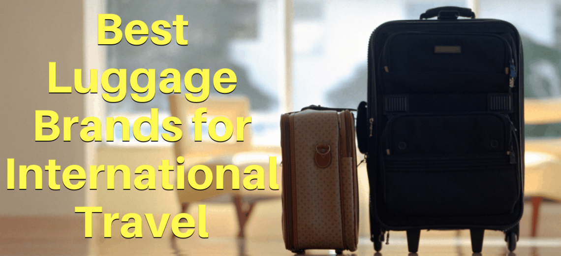 best luggage brands for international travel