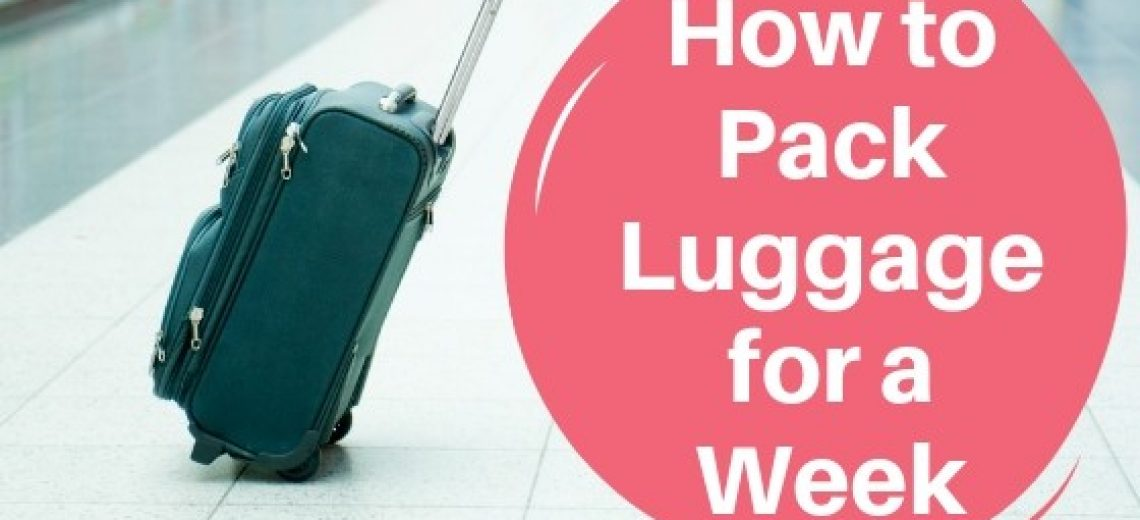 how to pack luggage for a week